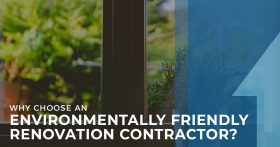 Why Choose An Environmentally Friendly Renovation Contractor