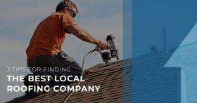 3 Tips for Finding the Best Local Roofing Company