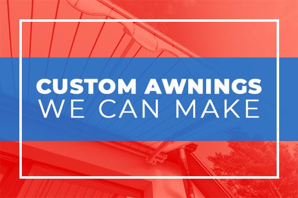 Custom awnings we can make