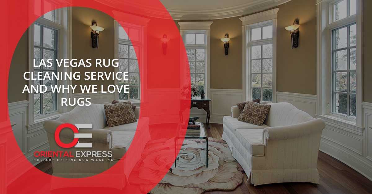 Las Vegas Rug Cleaning Service and Why We Love Rugs
