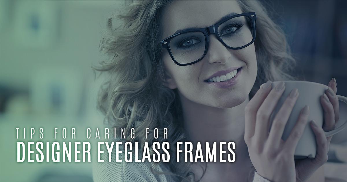 28d77f648452 Designer Eyeglass Frames Scottsdale  Tips For Caring For Designer ...