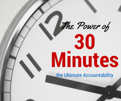 The Power of 30 Minutes – the Ultimate Accountability