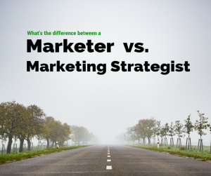 What's the difference between a marketer and a marketing strategist?