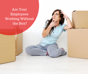 Are Your Employees Working Without the Box?