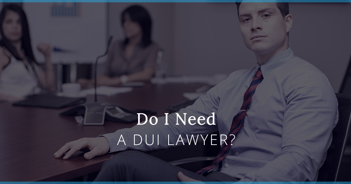 Do I Need a DUI Lawyer?