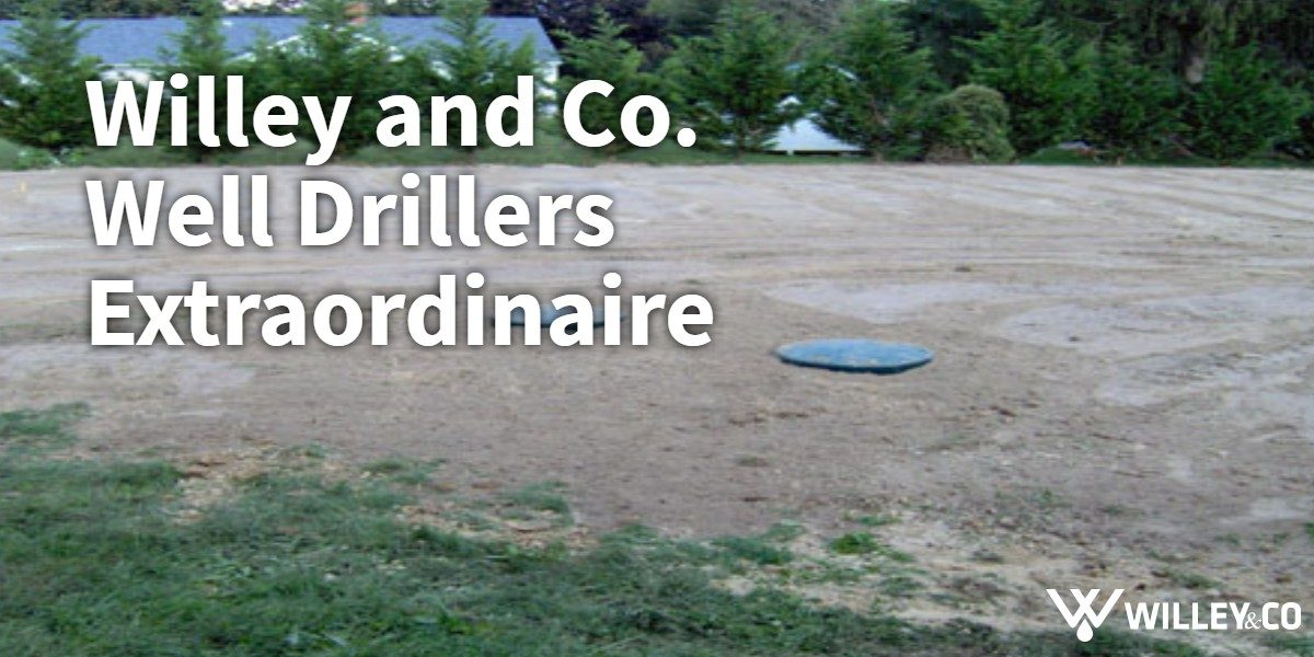 Willey and Co. Well Drillers Extraordinaire