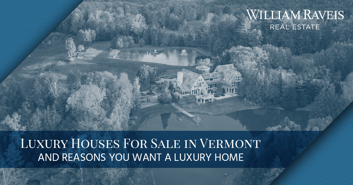 Luxury Houses For Sale in Vermont and Reasons You Want a Luxury Home