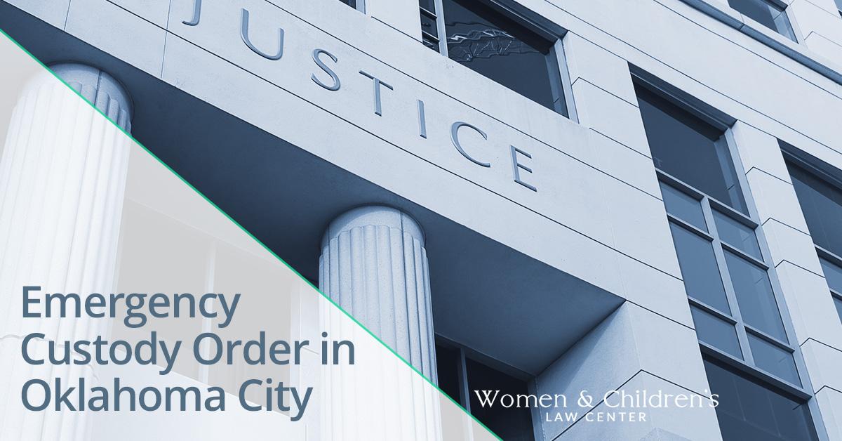 Family Law Oklahoma City: Emergency Custody Order in