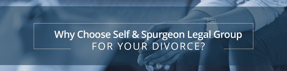 Add Widget Add Nested Row Edit Widget Edit Settings Edit Styles Delete Widget WHY CHOOSE SELF & SPURGEON LEGAL GROUP FOR YOUR DIVORCE?