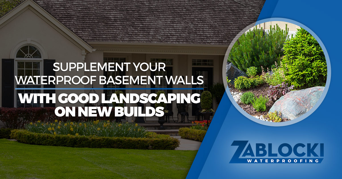 Supplement Your Waterproof Basement Walls With Good Landscaping On New  Builds