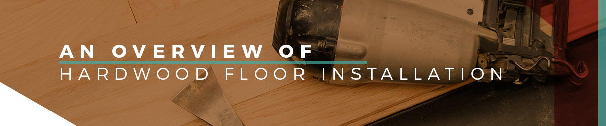 An Overview Of Hardwood Floor Installation